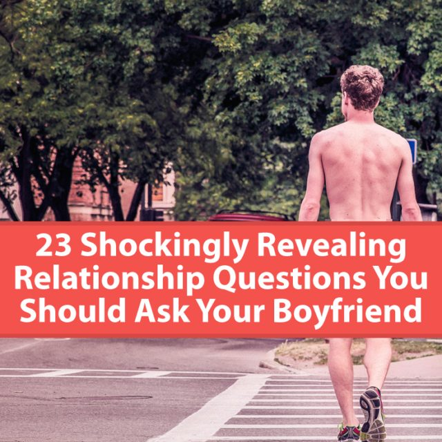 23 Shockingly Revealing Relationship Questions You Should Ask Your Boyfriend